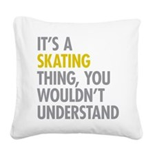 Its A Skating Thing Square Canvas Pillow