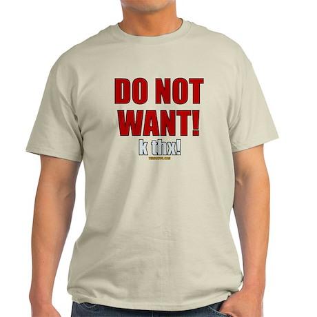 DO NOT WANT! (k thx!) Light T-Shirt