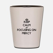Keep Calm by focusing on Mercy Shot Glass