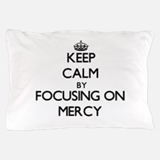 Keep Calm by focusing on Mercy Pillow Case