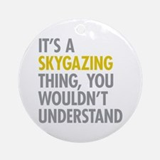 Its A Skygazing Thing Ornament (Round)