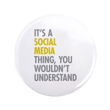 "Its A Social Media Thing 3.5"" Button"