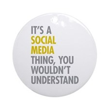 Its A Social Media Thing Ornament (Round)