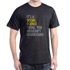 Its A Social Science Thing T-Shirt