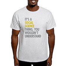 Its A Social Science Thing T-Shirt