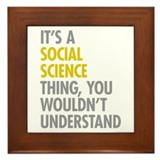 Its A Social Science Thing Framed Tile