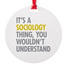 Its A Sociology Thing Ornament