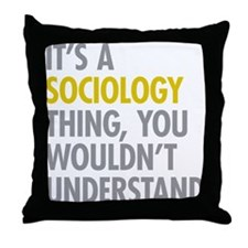 Its A Sociology Thing Throw Pillow
