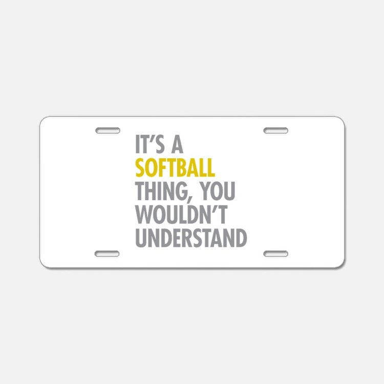 Its A Softball Thing Aluminum License Plate