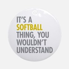 Its A Softball Thing Ornament (Round)