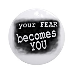 Your Fear Becomes You (Tree Ornament)