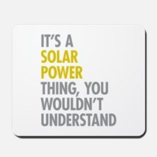 Its A Solar Power Thing Mousepad