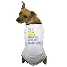 Its A Solar Power Thing Dog T-Shirt
