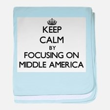 Keep Calm by focusing on Middle Ameri baby blanket