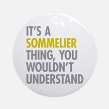 Its A Sommelier Thing Ornament (Round)