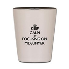 Keep Calm by focusing on Midsummer Shot Glass