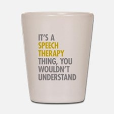 Its A Speech Therapy Thing Shot Glass