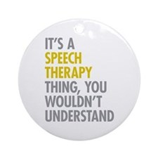 Its A Speech Therapy Thing Ornament (Round)