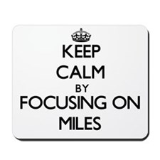 Keep Calm by focusing on Miles Mousepad