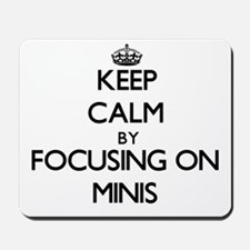 Keep Calm by focusing on Minis Mousepad
