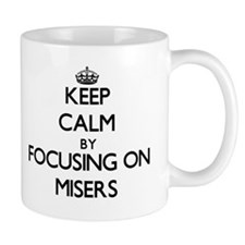 Keep Calm by focusing on Misers Mugs