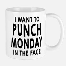 I Want To Punch Monday In The Face Mugs