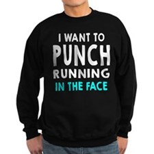 I Want To Punch Running In The Face Sweatshirt