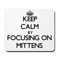 Keep Calm by focusing on Mittens Mousepad