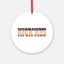 Physician Assistants Kick Ass Ornament (Round)
