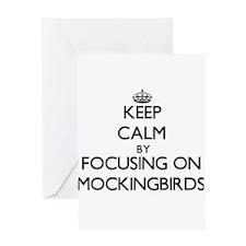 Keep Calm by focusing on Mockingbir Greeting Cards
