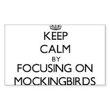 Keep Calm by focusing on Mockingbirds Decal