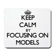 Keep Calm by focusing on Models Mousepad