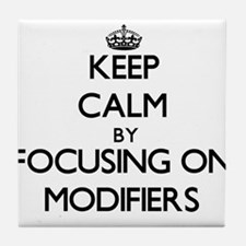 Keep Calm by focusing on Modifiers Tile Coaster
