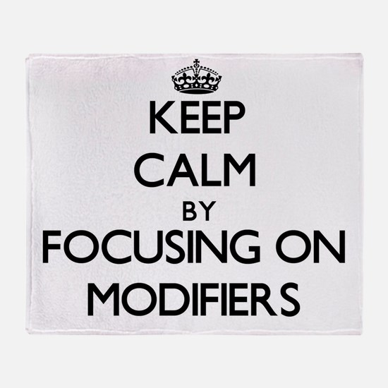 Keep Calm by focusing on Modifiers Throw Blanket