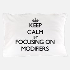 Keep Calm by focusing on Modifiers Pillow Case
