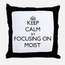 Keep Calm by focusing on Moist Throw Pillow