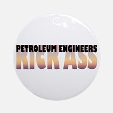 Petroleum Engineers Kick Ass Ornament (Round)