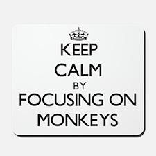 Keep Calm by focusing on Monkeys Mousepad