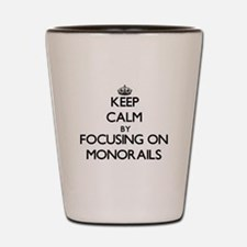 Keep Calm by focusing on Monorails Shot Glass