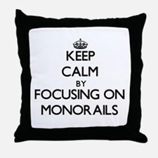 Keep Calm by focusing on Monorails Throw Pillow