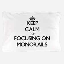 Keep Calm by focusing on Monorails Pillow Case