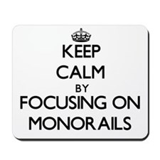 Keep Calm by focusing on Monorails Mousepad