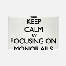 Keep Calm by focusing on Monorails Magnets