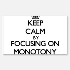 Keep Calm by focusing on Monotony Decal