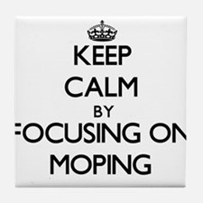 Keep Calm by focusing on Moping Tile Coaster