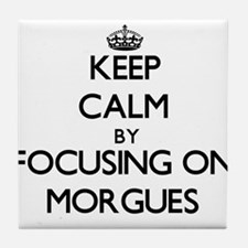 Keep Calm by focusing on Morgues Tile Coaster