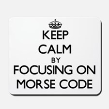 Keep Calm by focusing on Morse Code Mousepad