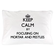 Keep Calm by focusing on Mortar And Pe Pillow Case