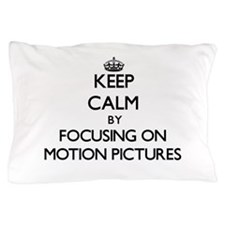 Keep Calm by focusing on Motion Pictur Pillow Case