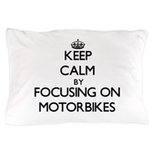 Keep Calm by focusing on Motorbikes Pillow Case